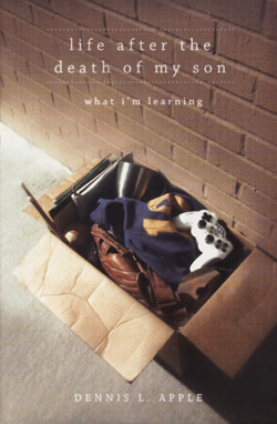 Post image for Review: life after the death of my son: what I'm learning – by Dennis Apple